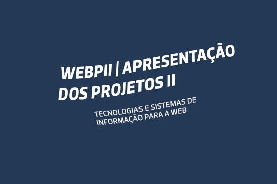 WebPII | Apresentação dos Projetos II